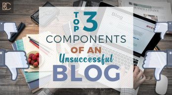 Top 3 Components of an Unsuccessful Blog