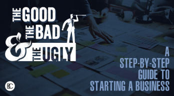 The Good, The Bad, The Ugly: A Step-by-Step Guide to Starting a Business