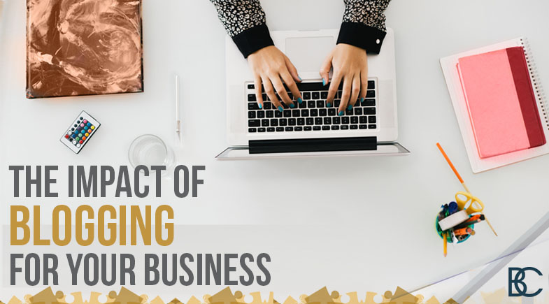 The Impact of Blogging for Your Business