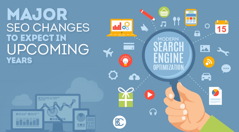 Major SEO Changes to Expect in Upcoming Years