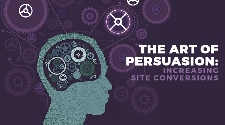 The Art of Persuasion: Increasing Site Conversions